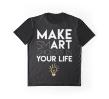 MAKE SMART CHOICES IN YOUR LIFE - motivational quote Graphic T-Shirt