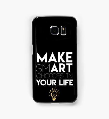 MAKE SMART CHOICES IN YOUR LIFE - motivational quote Samsung Galaxy Case/Skin