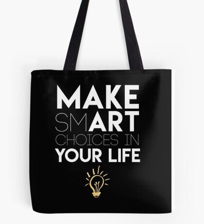 MAKE SMART CHOICES IN YOUR LIFE - motivational quote Tote Bag