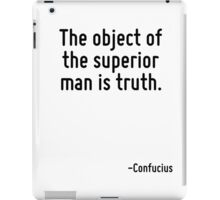 The object of the superior man is truth. iPad Case/Skin