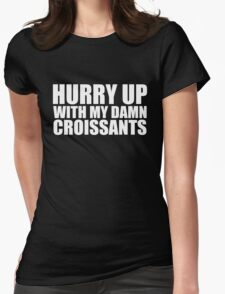 Hurry Up With My Damn Croissants - Kanye West Womens Fitted T-Shirt