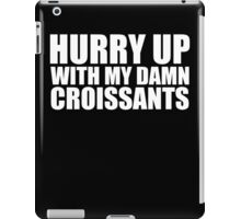 Hurry Up With My Damn Croissants - Kanye West iPad Case/Skin
