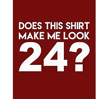 This Shirt Make Me Look 24? Photographic Print