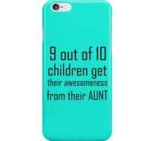 9 OUT OF 10 CHILDREN GET THEIR AWESOMENESS FROM THEIR AUNT iPhone Case/Skin