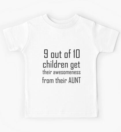 9 OUT OF 10 CHILDREN GET THEIR AWESOMENESS FROM THEIR AUNT Kids Tee