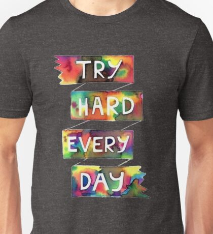 Try Hard Every Day Unisex T-Shirt