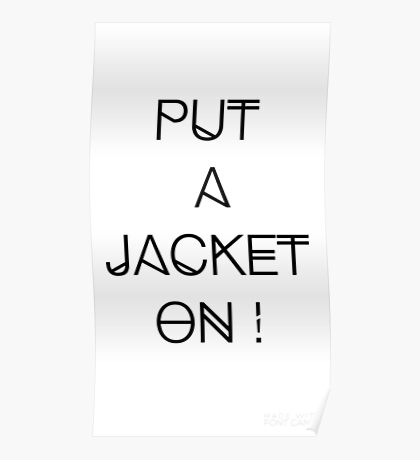 Put a jacket on ! Poster
