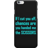 IF I CUT YOU OFF iPhone Case/Skin