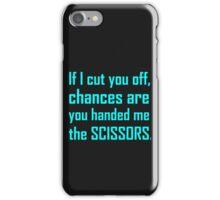 IF I CUT YOU OFF iPhone Case/Skin