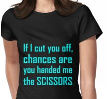IF I CUT YOU OFF Womens Fitted T-Shirt