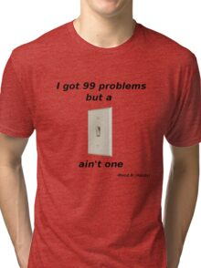 99 problems but a switch ain't one Tri-blend T-Shirt