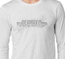 One Writes Music Because Winter Is Eternal Long Sleeve T-Shirt