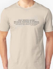 One Writes Music Because Winter Is Eternal T-Shirt