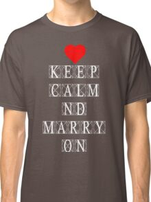 Keep Calm and Marry On Classic T-Shirt