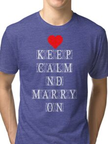Keep Calm and Marry On Tri-blend T-Shirt