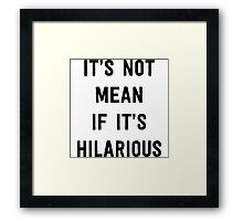 It's not mean if it's hilarious Framed Print