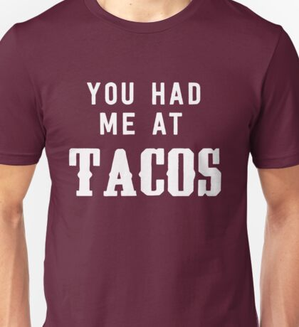 You had me at tacos Unisex T-Shirt
