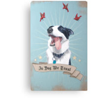 In Dog We Trust Canvas Print