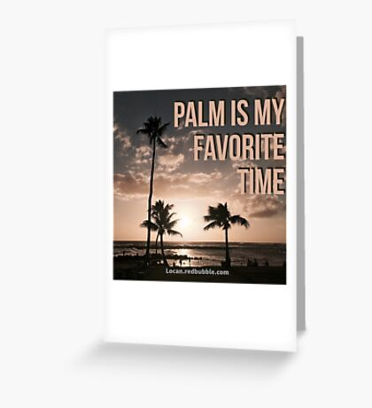 Palm is My Favorite Time 2 Greeting Card