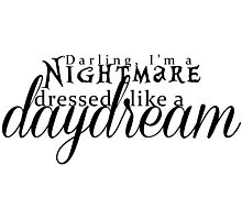 Blank Space - Darling I'm a Nightmare Dressed As A Daydream  Photographic Print