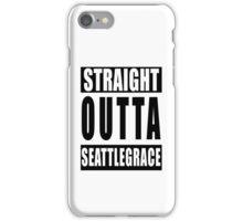Straight Outta Seattle Grace iPhone Case/Skin