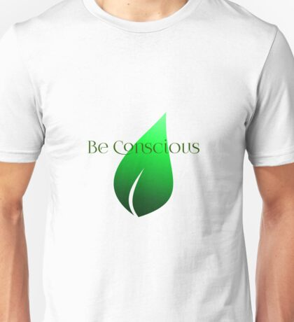 Be Conscious Unisex T-Shirt