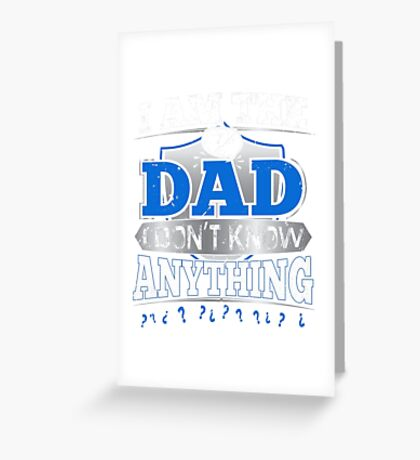 I'm The Dad I Don't Know Anything Funny Quote Gift Greeting Card