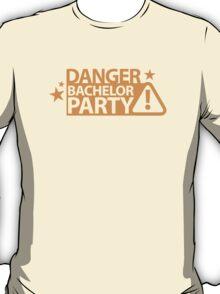 DANGER Bachelor party! T-Shirt