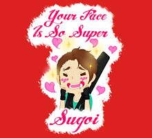 Your face is so super sugoi Unisex T-Shirt