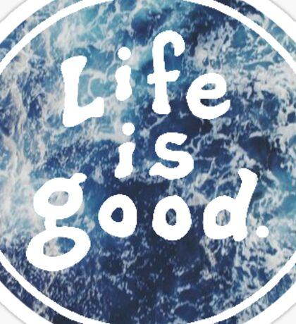Life is good. classic (ocean) Sticker