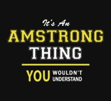 It's An AMSTRONG thing, you wouldn't understand !! by satro