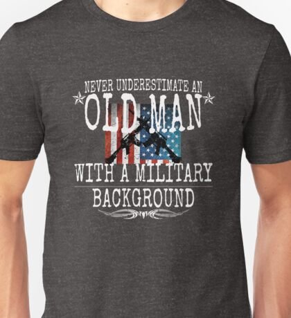 Never Underestimate An Old Man With A Military Background Unisex T-Shirt