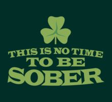 This is no time to be SOBER! funnt St Patricks day design by jazzydevil