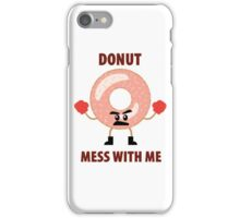 Donut mess with me iPhone Case/Skin