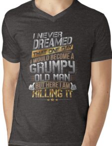 I Never Dreamed That One Day I'd Become A Grumpy Old Man But Mens V-Neck T-Shirt
