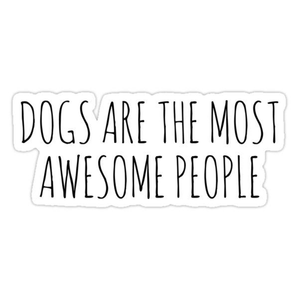 Dogs are the most awesome people by Rob Price