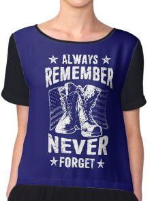 ALWAYS REMEMBER NEVER FORGET - Veteran Shirt  Chiffon Top