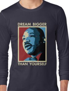 Dream Bigger Than Yourself - I Have a Dream Long Sleeve T-Shirt