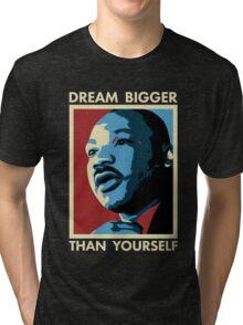 Dream Bigger Than Yourself - I Have a Dream Tri-blend T-Shirt