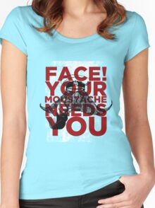 Face! Your Moustache Needs YOU! Women's Fitted Scoop T-Shirt