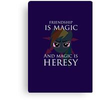 Friendship is magic, and magic is HERESY! Canvas Print