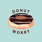 Donut Worry by SuburbanBirdDesigns By Kanika Mathur