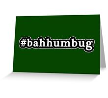 Bah Humbug - Christmas - Hashtag - Black & White Greeting Card