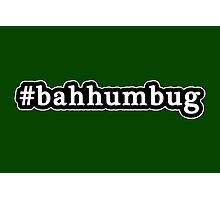 Bah Humbug - Christmas - Hashtag - Black & White Photographic Print