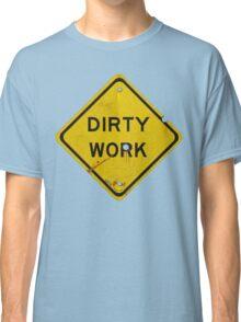 DIRTY WORK Classic T-Shirt