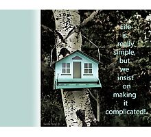 Life is really simple ... quote using bird feeder. Photographic Print