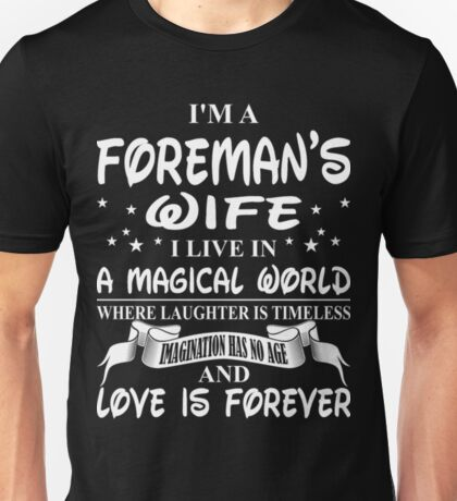 I Am A Foremans Wife I Live In A Magical World Funny Foreman Tshirts Unisex T-Shirt