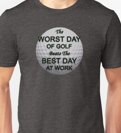 Worst Day of Golf Unisex T-Shirt