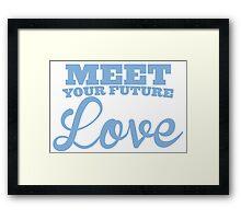 Meet your future LOVE Framed Print