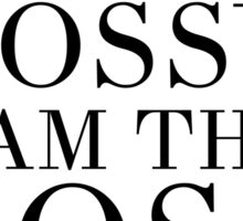 I'M NOT BOSSY - I'M THE BOSS quote Sticker